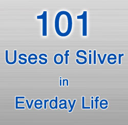 101 Uses Of Silver In Everyday Life