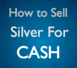 How To Sell Silver for Cash